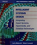 img - for Intelligent Systems Design: Integrating Expert Systems, Hypermedia, and Database Technologies (Wiley Professional Computing) book / textbook / text book