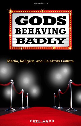 Gods Behaving Badly: Media, Religion, and Celebrity Culture, Pete Ward