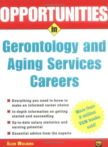 Opportunities In Gerontology And Aging Services Careers, Rev. Ed.