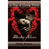 Mocha Kisses (31 Days of Steamy Mocha Book 15) ~ Nikki Prince