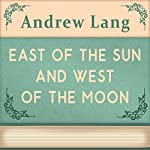 East of the Sun and West of the Moon (Annotated) | Andrew Lang