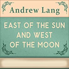 East of the Sun and West of the Moon (Annotated) (       UNABRIDGED) by Andrew Lang Narrated by Anastasia Bertollo