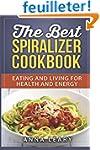 The Best Spiralizer Cookbook: Eating...