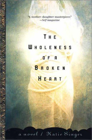 The Wholeness of a Broken Heart: A Novel