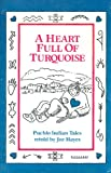 A Heart Full of Turquoise-Pueblo Indian Tales