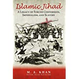 Islamic Jihad: A Legacy of Forced Conversion, Imperialism, and Slavery ~ M. A. Khan
