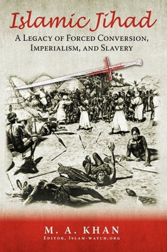 Islamic Jihad: A Legacy of Forced Conversion, Imperialism, and Slavery: M. A. Khan: 9781440118463: Amazon.com: Books