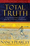 Total Truth: Liberating Christianity from Its Cultural Captivity (Study Guide Edition) (1581347464) by Nancy R. Pearcey