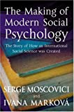 img - for The Making of Modern Social Psychology: The Hidden Story of How an International Social Science was Created book / textbook / text book