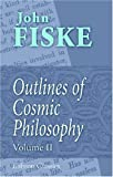 Outlines of Cosmic Philosophy: Based on the Doctrine of Evolution, with Criticisms on the Positive Philosophy. Volume 2 (0543863204) by Fiske, John