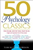 50 Psychology Classics: Who We Are, How We Think, What We Do: Insight and Inspiration from 50 Key Books (50 Classics)