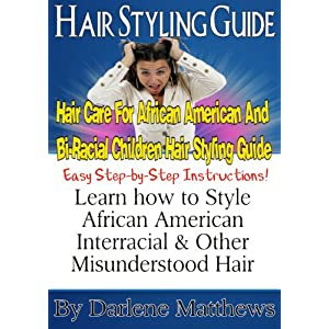 Hair Styling Guide: Hair Care For African American And Bi-Racial Children: Quickly style, grow and maintain healthier more beautiful African American