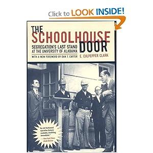 The Schoolhouse Door: Segregation's Last Stand at the University of Alabama E. Culpepper Clark and Dan T. Carter