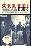 The Schoolhouse Door: Segregations Last Stand at the University of Alabama