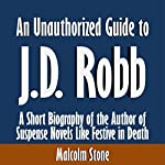 An Unauthorized Guide to J.D. Robb: A Short Biography of the Author of Suspense Novels Like Festive in Death | Malcolm Stone