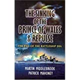 The Sinking of the Prince of Wales & Repulse: The End of a Battleship Era?by Martin Middlebrook