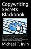 Copywriting Secrets Blackbook: Use The Most Closely Guarded Advertising Secrets To Sell Anything That Every Copywriter Should Know  Copy Writer or Copywriter ...