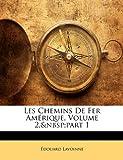 echange, troc Douard Lavoinne, Edouard Lavoinne, Ernest Pontzen - Les Chemins de Fer Amerique, Volume 2, Part 1