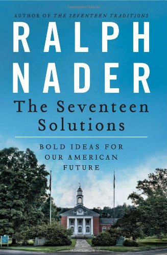 The Seventeen Solutions: Bold Ideas for Our American Future: Ralph Nader: 9780062083531: Amazon.com: Books