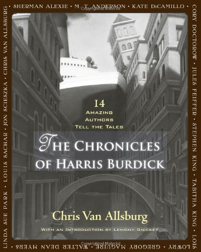 The Chronicles of Harris Burdick: Fourteen Amazing Authors Tell the Tales
