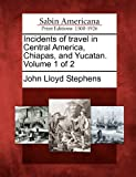 Image of Incidents of travel in Central America, Chiapas, and Yucatan. Volume 1 of 2