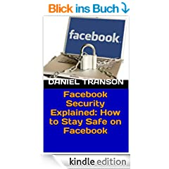 Facebook Security Explained: How to Stay Safe on Facebook (English Edition)