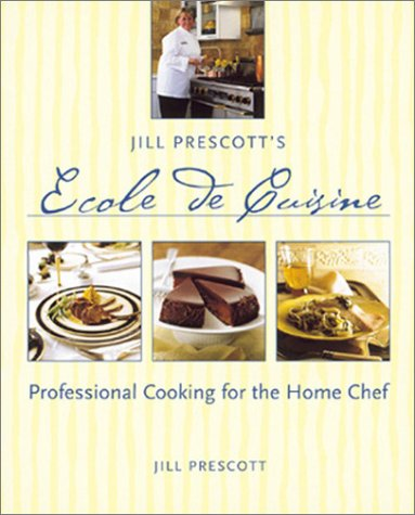 Image for Jill Prescott's Ecole de Cuisine: Professional Cooking for the Home Chef