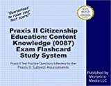 Praxis II Citizenship Education: Content Knowledge (0087) Exam Flashcard Study System: Praxis II Test Practice Questions & Review for the Praxis II: Subject Assessments