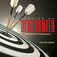 51 Colossians - Staying on Dead Center - 1991  by Skip Heitzig Narrated by Skip Heitzig