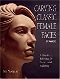 img - for Carving Classic Female Faces in Wood: A How-To Reference for Carvers and Sculptors book / textbook / text book