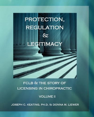 Protection, Regulation & Legitimacy: FCLB & the Story of Licensing in Chiropractic - Volume II