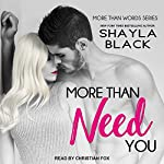 More Than Need You: More Than Words Series, Book 2 | Shayla Black