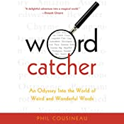 Wordcatcher: An Odyssey into the World of Weird and Wonderful Words | [Phil Cousineau]