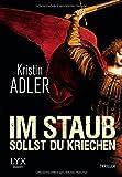 Adler, Kristin: Im Staub sollst du kriechen