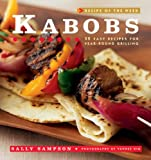 Kabobs: 52 Easy Recipes for Year-Round Grilling (Recipe of the Week) (0471921408) by Sampson, Sally