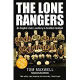 The Lone Rangers: An English Club's Century in Scottish Footballby Tom Maxwell