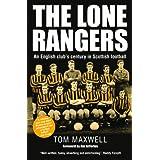 The Lone Rangers: An English Club's Century in Scottish Footballby Tom Maxwell