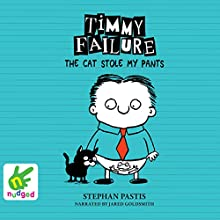Timmy Failure: The Cat Stole My Pants: Timmy Failure, Book 6 Audiobook by Stephan Pastis Narrated by Jared Goldsmith
