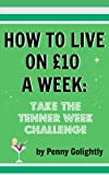 How to Live on �10 a Week: Take the Tenner Week Challenge