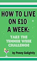 How to Live on �10 a Week: Take the Tenner Week Challenge (English Edition)