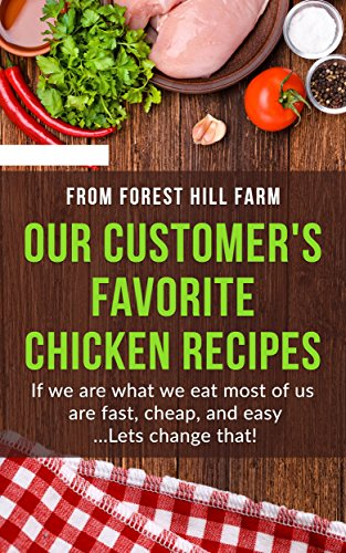 Our Customers Favorite Chicken Recipes: If we are what we eat most of us are fast, cheap, and easy...Lets change that! by Glenda Plozay