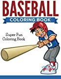 Baseball Coloring Book: Super Fun Coloring Book