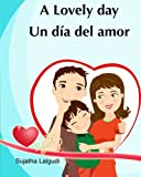 img - for Kids Valentine Book in Spanish: Libros para ninos. A lovely day. Un dia del amor: (Bilingual Edition) Children's Picture book English Spanish. Spanish ... for children) (Volume 14) (Spanish Edition) book / textbook / text book