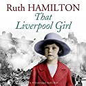 That Liverpool Girl (       UNABRIDGED) by Ruth Hamilton Narrated by Marlene Sidaway