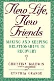 New Life, New Friends: Making and Keeping Relationships in Recovery (0553354639) by Baldwin, Christina