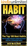 Habits: The Top 100 Best Habits: How To Make A Positive Habit Permanent And How To Break Bad Habits (Habit Change Success Productivity Self Help Guide) ... Habit Success Tips) (English Edition)