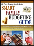 img - for SMART FAMILY BUDGETING GUIDE: The 5 Key Things You Must Do To Keep Your Family Free From Financial Worry - Plus 7 Tips To Raise Financially Savvy Kids! (The Growing Wealthy Success Series) book / textbook / text book