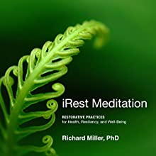 iRest Meditation: Restorative Practices for Health, Resiliency, and Well-Being Discours Auteur(s) : Richard Miller Narrateur(s) : Richard Miller