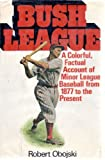 Bush league: a history of minor league baseball (002591300X) by Obojski, Robert