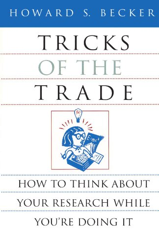 Tricks of the Trade: How to Think about Your Research While You're Doing It (Chicago Guides to Writing, Editing, and Publishing)